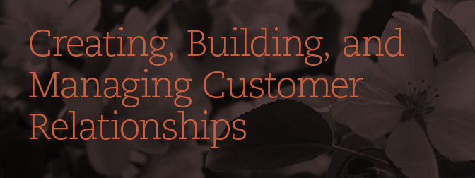 Creating, Building, and Managing Customer Relationships